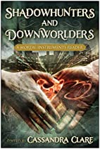 Shadowhunters and Downworlders: A Mortal…