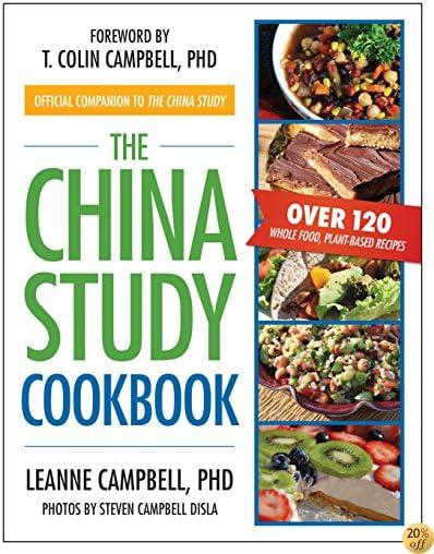 TThe China Study Cookbook: Over 120 Whole Food, Plant-Based Recipes