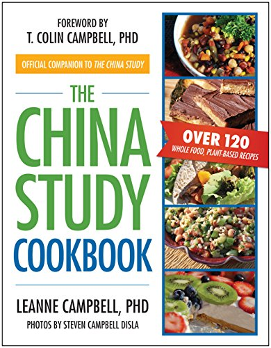 the-china-study-cookbook-over-120-whole-food-plant-based-recipes