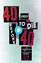 40 Likely to Die Before 40: An Introduction…