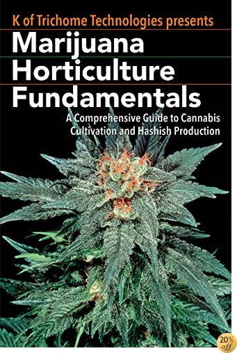 TMarijuana Horticulture Fundamentals: A Comprehensive Guide to Cannabis Cultivation and Hashish Production