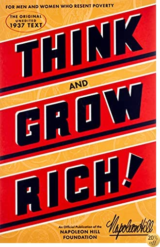 TThink and Grow Rich: The Original, an Official Publication of The Napoleon Hill Foundation