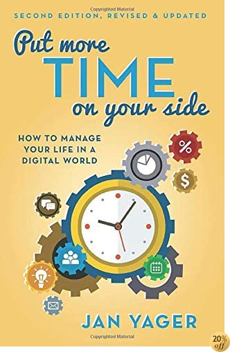 Put More Time on Your Side: How to Manage Your Life in a Digital World (Second Edition, Revised and Updated)