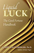 Liquid Luck: The Good Fortune Handbook by…