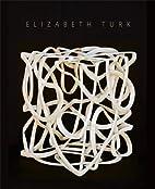 Elizabeth Turk: Cages by Shelley Farmer