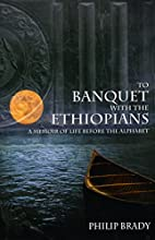 To Banquet with the Ethiopians: A Memoir of…