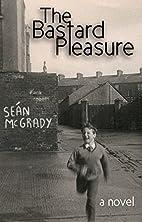 The Bastard Pleasure by Sean McGrady