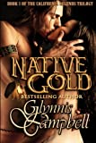 Campbell, Glynnis: Native Gold (California Legends Trilogy) (Volume 1)