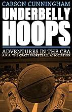 Underbelly Hoops: Adventures in the CBA -…