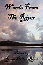 Words From The River by James Dalton Byrd