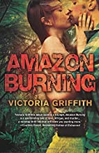 Amazon Burning by Victoria Griffith
