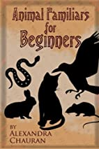 Animal Familiars For Beginners by Alexandra…
