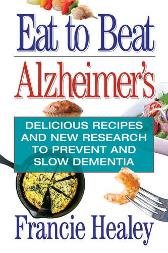 eat-to-beat-alzheimers-delicious-recipes-and-new-research-to-prevent-and-slow-dementia
