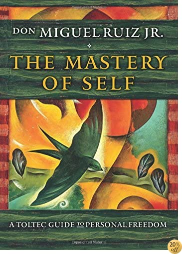 TThe Mastery of Self: A Toltec Guide to Personal Freedom