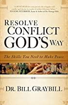 Resolve Conflict God's Way: The Skills…
