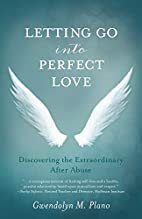 Letting Go into Perfect Love: Discovering…