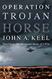 Keel, John a.: Operation Trojan Horse: The Classic Breakthrough Study of UFOs