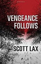 Vengeance Follows: A Novel by Scott Lax