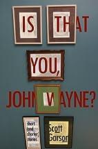Is That You, John Wayne? by Scott Garson