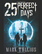 25 Perfect Days by Mark Tullius