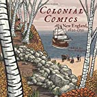 Colonial comics : New England, 1620-1750 by…