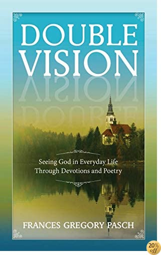 TDouble Vision - Seeing God In Everyday Life Through Devotions and Poetry