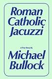 Michael Bullock: Roman Catholic Jacuzzi