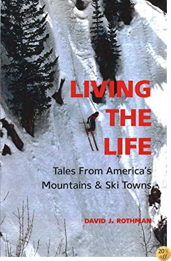 TLiving the Life: Tales From America's Mountains & Ski Towns