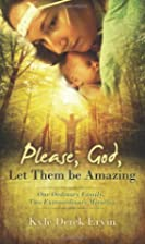 Please, God, Let Them Be Amazing by Kyle…