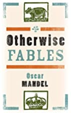 Otherwise Fables by Oscar Mandel