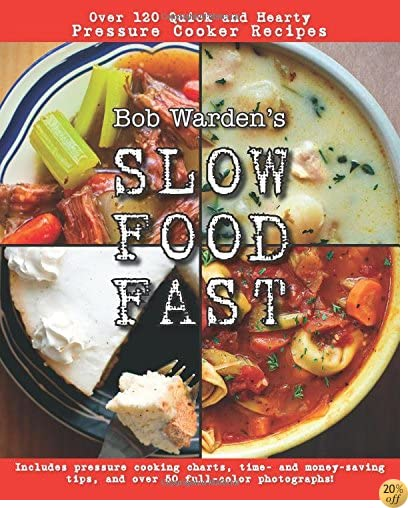 TBob Warden's Quick and Hearty Pressure Cooker Recipes Cookbook(Best of the Best Presents) - Slow Food Fast