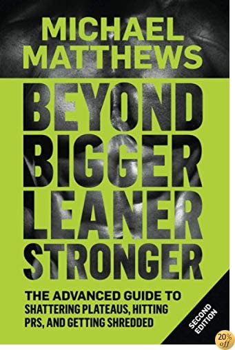 TBeyond Bigger Leaner Stronger: The Advanced Guide to Building Muscle, Staying Lean, and Getting Strong (The Build Muscle, Get Lean, and Stay Healthy Series)