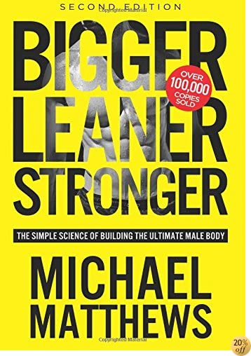 TBigger Leaner Stronger: The Simple Science of Building the Ultimate Male Body