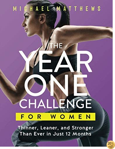 TThe Year One Challenge for Women: Thinner, Leaner, and Stronger Than Ever in 12 Months