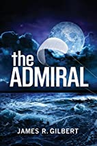 The Admiral by James R. Gilbert