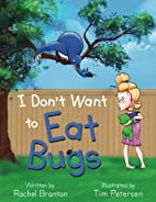 I Don't Want to Eat Bugs by Rachel Branton