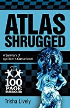 Atlas Shrugged: 100 Page Summary of Ayn…