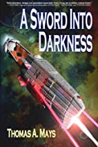 A Sword Into Darkness by Thomas A. Mays
