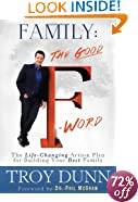 """Family: The Good """"F"""" Word: The Life-Changing Action Plan for Building Your Best Family"""
