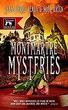 Montmartre Mysteries by Jean-Pierre Alaux