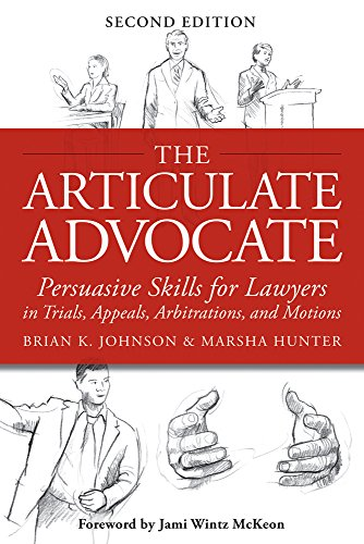 the-articulate-advocate-persuasive-skills-for-lawyers-in-trials-appeals-arbitrations-and-motions