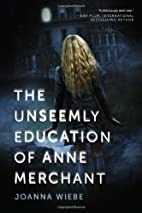 The Unseemly Education of Anne Merchant:…