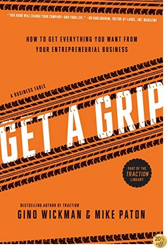 TGet A Grip: How to Get Everything You Want from Your Entrepreneurial Business