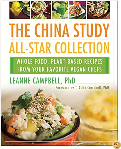 TThe China Study All-Star Collection: Whole Food, Plant-Based Recipes from Your Favorite Vegan Chefs