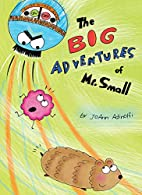 The Big Adventures of Mr. Small by JoAnn…