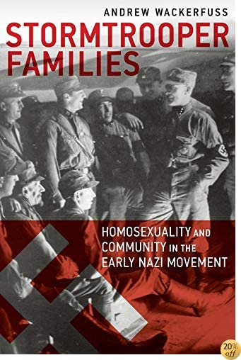 TStormtrooper Families: Homosexuality and Community in the Early Nazi Movement