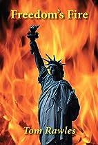 Freedom's Fire by Tom Rawles