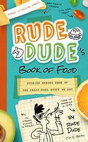 Rude Dude's Book of Food: Stories Behind…