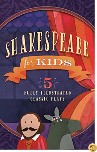 TShakespeare for Kids: 5 Classic Works Adapted for Kids: A Midsummer Night's Dream, Macbeth, Much Ado About Nothing, Alls Well that Ends Well, and The Tempest