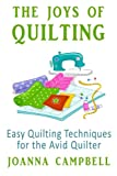 Campbell, Joanna: The Joys of Quilting: Easy Quilting Techniques for the Avid Quilter
